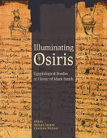 Illuminating Osiris: Studies in Honor of Mark Smith - Material and Visual Culture of Ancient Egypt (Hardback)