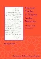 Selected Studies in Modern Arabic Narrative: History, Genre, Translation - Resources in Arabic and Islamic Studies (Paperback)