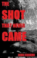 The Shot That Never Came (Paperback)