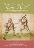 'Can These Bones Come to Life?', Vol 1: Historical European Martial Arts - Insights from Reconstruction, Reenactment, and Re-creation (Paperback)