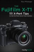 The Fujifilm X-T1: 120 X-Pert Tips to Get the Most Out of Your Camera (Paperback)