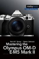 Mastering the Olympus OM-D E-M5 Mark II (Paperback)