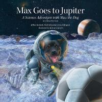 Max Goes to Jupiter: A Science Adventure with Max the Dog (Hardback)