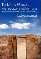 To Lift a Mirror for What You've Lost - My Life in Afghanistan and the United States (Hardback)