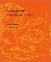 A body, in spite: a slight philosophy for actors (Paperback)