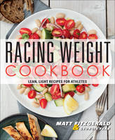 Racing Weight Cookbook: Lean, Light Recipes for Athletes - Racing Weight Series (Paperback)
