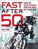 Fast After 50: How to Race Strong for the Rest of Your Life (Paperback)