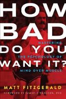How Bad Do You Want It?: Mastering the Psychology of Mind Over Muscle (Paperback)