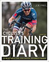 The Cyclist's Training Diary: Your Ultimate Tool for Faster, Stronger Racing (Spiral bound)