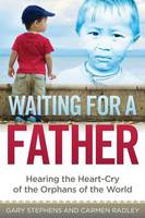 Waiting for a Father: Hearing the Heart-Cry of the Orphans of the World (Paperback)