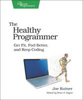 The Healthy Programmer: Get Fit, Feel Better, and Keep Coding (Paperback)