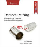 Remote Pairing: Collaborative Tools for Distributed Development (Paperback)