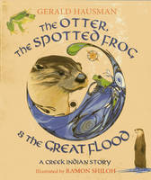The Otter, the Spotted Frog & the Great Flood: A Creek Indian Story (Hardback)