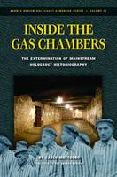 Inside the Gas Chambers: The Extermination of Mainstream Holocaust Historiography - Holocaust Handbook 25 (Paperback)