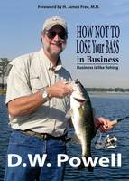 How Not to Lose Your Bass in Business: Business is like fishing (Paperback)
