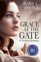 Grace at the Gate: A troubled journey (Paperback)