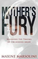 Mother's Fury: Releasing the Trauma of Childhood Abuse (Paperback)