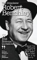 The Delaplaine Robert Benchley - His Essential Quotations (Paperback)