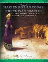 Gu a de Estudio del Antiguo Testamento, Parte 3: Los Profetas del Antiguo Testamento (Haciendo Las Cosas Preciosas Simples, Vol. 9) (Paperback)