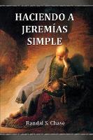 Haciendo a Jerem as Simple: Gu a de Estudio del Antiguo Testamento Para El Libro de Jerem as (Paperback)