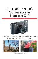 Photographer's Guide to the Fujifilm X10 (Paperback)