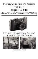 Photographer's Guide to the Fujifilm X10 (Black and White Edition) (Paperback)
