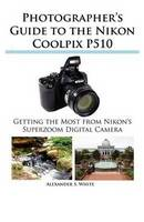 Photographer's Guide to the Nikon Coolpix P510 (Paperback)