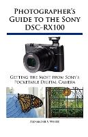 Photographer's Guide to the Sony DSC-RX100 (Paperback)