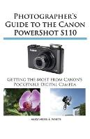 Photographer's Guide to the Canon Powershot S110 (Paperback)