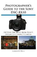 Photographer's Guide to the Sony Dsc-Rx10 (Paperback)