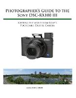 Photographer's Guide to the Sony RX100 III (Paperback)