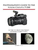 Photographer's Guide to the Nikon Coolpix P1000 (Paperback)