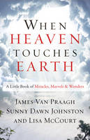 When Heaven Touches Earth: A Little Book of Miracles, Marvels, & Wonders (Paperback)