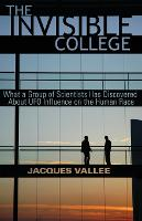 The Invisible College: What a Group of Scientists Has Discovered about UFO Influence on the Human Race (Paperback)