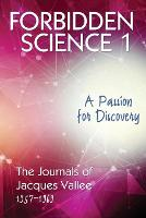 Forbidden Science 1: A Passion for Discovery, The Journals of Jacques Vallee 1957-1969 - Forbidden Science 1 (Paperback)