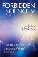 Forbidden Science 2: California Hermetica, The Journals of Jacques Vallee 1970-1979 - Forbidden Science 1 (Paperback)