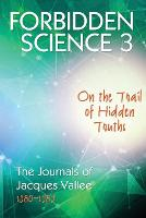 Forbidden Science 3: On the Trail of Hidden Truths, The Journals of Jacques Vallee 1980-1989 - Forbidden Science 3 (Paperback)