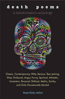 Death Poems: Classic, Contemporary, Witty, Serious, Tear-Jerking, Wise, Profound, Angry, Funny, Spiritual, Atheistic, Uncertain, Personal, Political, Mythic, Earthy, and Only Occasionally Morbid (Paperback)