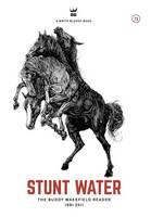 Stunt Water: The Buddy Wakefield Reader, 1991-2011 (Hardback)