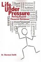 Life Under Pressure, Moving Beyond Financial Meltdown (Paperback)