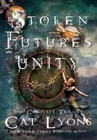 Stolen Futures: Unity: The Complete Trilogy - Stolen Futures (Hardback)