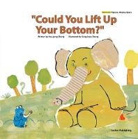 """""""Could You Lift Up Your Bottom?"""""""