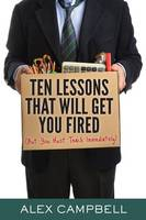 Ten Lessons That Will Get You Fired: (but You Must Teach Immediately) (Paperback)