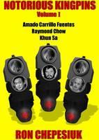 Notorious Kingpins: Volume 1 -- Amado Carrillo Fuentes & Raymond Chow (Paperback)
