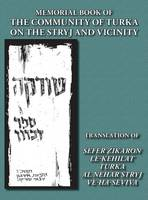 Memorial Book of the Community of Turka on the Stryj and Vicinity (Turka, Ukraine) - Translation of Sefer Zikaron le-Kehilat Turka al nehar Stryj ve-ha-Seviva (Hardback)