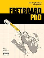 Fretboard PhD: Master the Guitar Fretboard Through Intervals (Paperback)