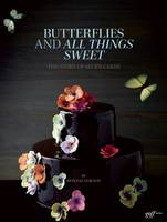 Butterflies and All Things Sweet: The Story of Ms. B's Cakes (Hardback)