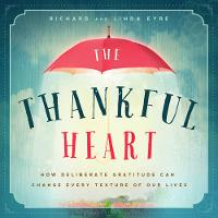 The Thankful Heart: How Deliberate Gratitude Can Change Every Texture of Our Lives (Hardback)