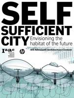 The Self-Sufficient City: Internet Has Changed Our Lives but it Hasn't Changed Our Cities, Yet (Hardback)