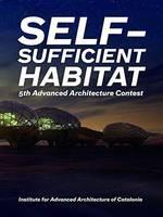 Self-Sufficient Habitat: 5th Advanced Architecture Contest (Paperback)